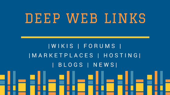 Deep Web Links – Wikis | Forums | Marketplaces | Hosting | Blogs | News